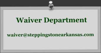 Waiver Department  waiver@steppingstonearkansas.com