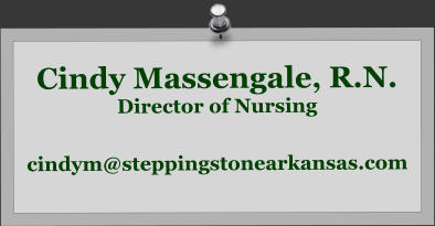 Cindy Massengale, R.N. Director of Nursing cindym@steppingstonearkansas.com