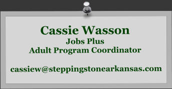 Cassie Wasson Jobs Plus Adult Program Coordinator   cassiew@steppingstonearkansas.com