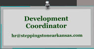 Development Coordinator hr@steppingstonearkansas.com